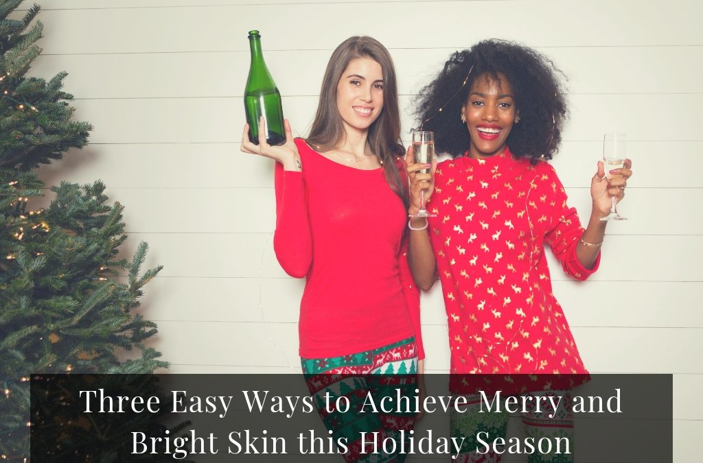 Three Easy Ways to Achieve Merry and Bright Skin this Holiday Season